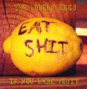 The Lovely Eggs, If You Were Fruit ,(Deluxe Edition), Lemon 'Eat Shit'Vinyl LP