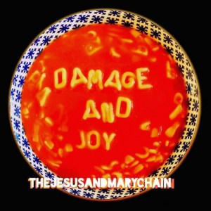 the jesus and mary chain , damage and joy