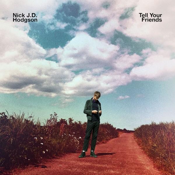 Nick J.D. Hodgson, Tell Your Friends, Clear Vinyl LP, Std Vinyl LP, CD.