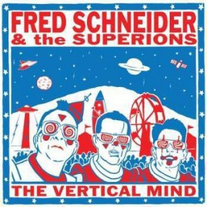 fred Schneider and the superions, the vertical mind