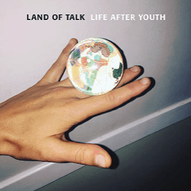 land of talk, life after youth