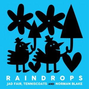 raindrops, jad fair tenniscoats and norman blake