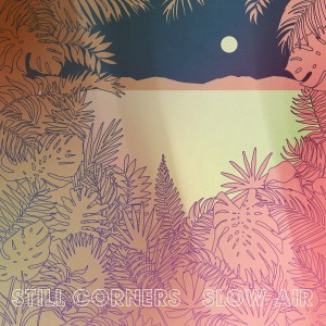 Still Corners , Slow Air,  Wrecking Light,Vinyl LP, CD.