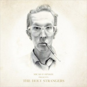 micah p hinson, the holy strangers, 2xvinyl , cd