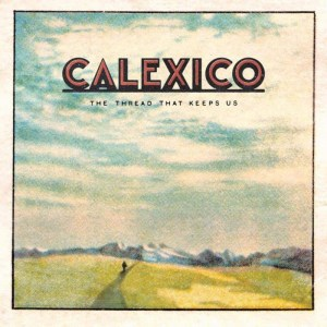 Calexico, The Thread That Keeps Us, Ltd Deluxe vinyl LP, Deluxe LP, Deluxe CD, CD.