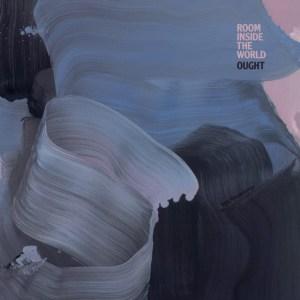 Ought, Room Inside The World, White Vinyl LP, Std Vinyl LP, CD.