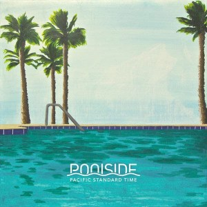 Poolside, Pacific Standard Time, Vinyl LP, CD.