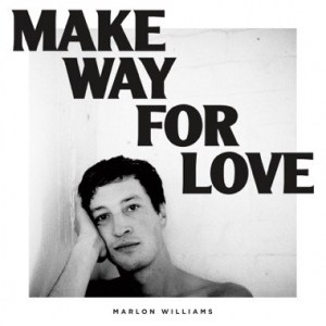 Marlon Williams, Make Way For Love, Coloured Vinyl LP, Std Vinyl LP, CD.