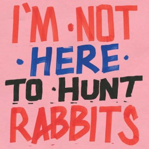 Various Artists , I'm Not Here To Hunt Rabbits, Vinyl LP+Book