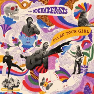 The Decemberists , I'll Be Your Girl,Rough Trade, White Vinyl LP, Std Vinyl LP, CD.