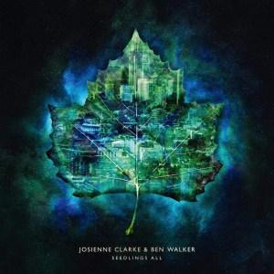 Josienne Clarke & Ben Walker , Seedlings All ,Rough Trade,Vinyl LP+Bonus CD, CD