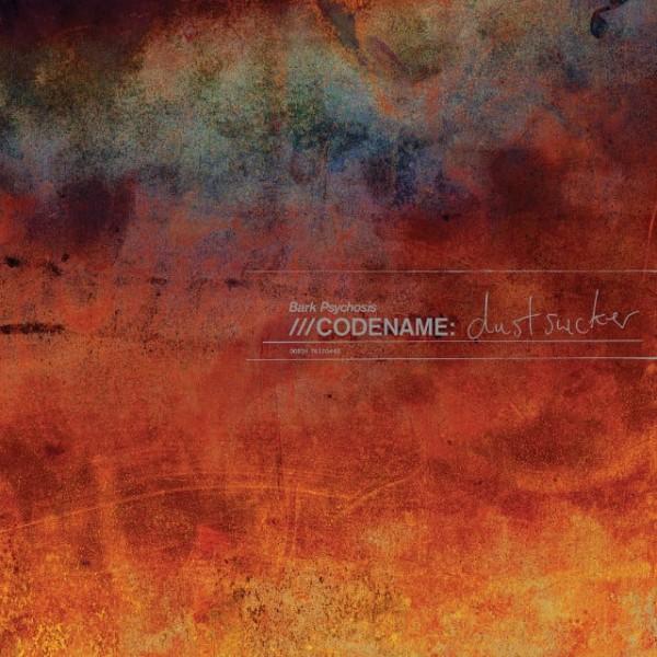 Bark Psychosis , Codename,Dustsucker,Fire Records,DoubleVinyl LP, CD.