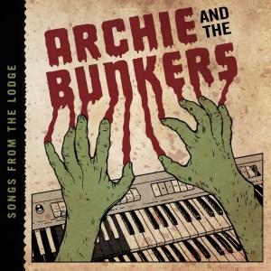 Archie & The Bunkers , Songs From The Lodge, Dirty Water ,Vinyl LP, CD.