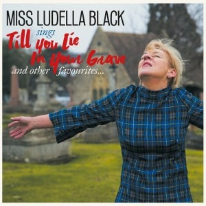 Miss Ludella Black , Till You Lie In Your Grave, Damaged Goods ,Vinyl LP, CD.