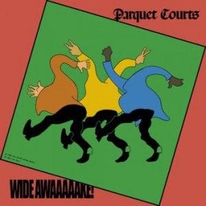 Parquet Courts , Wide Awake,Rough Trade, Deluxe Vinyl, Std Vinyl LP, CD.