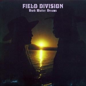 Field Division , Dark Matter Dreams,Bella Union,Silver Vinyl, CD.