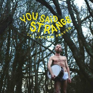 You Said Strange , Salvation Prayer, Fuzz Club ,Double Vinyl LP, CD.