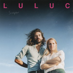 Luluc , Sculptor, Sub Pop ,Vinyl LP, CD.