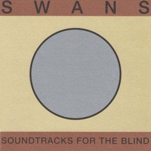 Swans - Soundtracks For The Blind / Die tur Ist Zu. Mute. 4xVinyl, 2xVinyl, 3xCD.