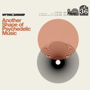 Mythic Sunship , Another Shape Of Psychedelic Music, El Paraiso,Double Vinyl LP, CD