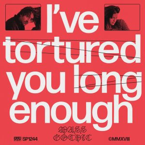 Mass Gothic , Ive Totured You Long Enough, Sub Pop, Loser Edition Coloured Vinyl LP, CD.