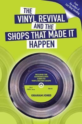 Graham Jones , The vinyl revival and the shops that made it happen ( Book)